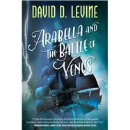 Arabella and the Battle of Venus by Levine, David D., 9780765382825