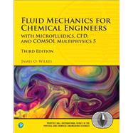 Fluid Mechanics for Chemical Engineers with Microfluidics, CFD, and COMSOL Multiphysics 5 by Wilkes, James O., 9780134712826