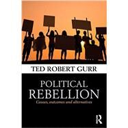 Political Rebellion: Causes, outcomes and alternatives by Gurr; Ted Robert, 9780415732826