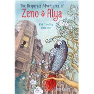 The Desperate Adventures of Zeno and Alya by Kelley, Jane, 9781250062826