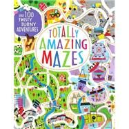 Totally Amazing Mazes by Wilson, Becky; Anderson, Lorna; Claude, Jean; Meredith, Samantha; Rohrbach, Sophie, 9781472372826