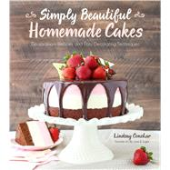 Simply Beautiful Homemade Cakes Extraordinary Recipes and Easy Decorating Techniques by Conchar, Lindsay, 9781624142826