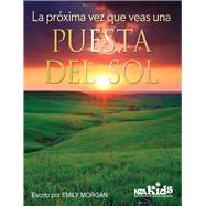 La próxima vez que veas una puesta del sol /The Next Time You See a Sunset by Morgan, Emily, 9781681402826