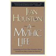 A Mythic Life by Houston, Jean, 9780062502827