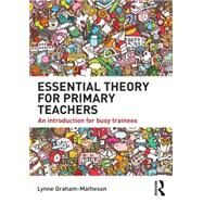 Essential Theory for Primary Teachers: An introduction for busy trainees by Graham-Matheson; Lynne, 9780415722827