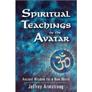 Spiritual Teachings of the Avatar by Armstrong, Jeffrey, 9781582702827