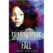 Shadowhouse Fall (The Shadowshaper Cypher, Book 2) by Older, Daniel José, 9780545952828