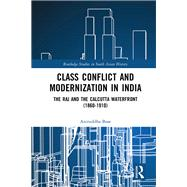 Class Conflict and Modernization in India: The Raj and the Calcutta Waterfront (1860-1910) by Bose; Aniruddha, 9781138962828