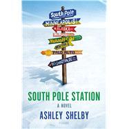 South Pole Station A Novel by Shelby, Ashley, 9781250112828