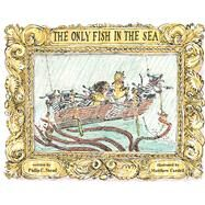 The Only Fish in the Sea by Stead, Philip C.; Cordell, Matthew, 9781626722828