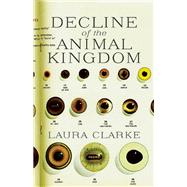 Decline of the Animal Kingdom by Clarke, Laura, 9781770412828