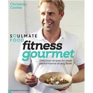 Fitness Gourmet: Delicious Recipes for Peak Performance, at Any Level by Coates, Christian, 9781909342828