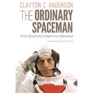 The Ordinary Spaceman by Anderson, Clayton C.; Barr, Nevada, 9780803262829