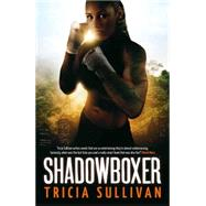 Shadowboxer by Sullivan, Tricia, 9781781082829