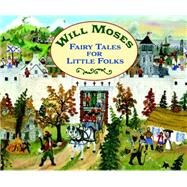 Fairy Tales for Little Folks by Moses, Will, 9780451472830