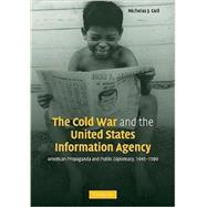 The Cold War and the United States Information Agency: American Propaganda and Public Diplomacy, 1945–1989 by Nicholas J. Cull, 9780521142830