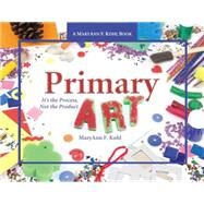 Primary Art : It's the Process, Not the Product by Unknown, 9780876592830
