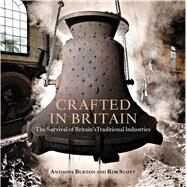 Crafted in Britain The Survival of Britain's Traditional Industries by Burton, Anthony; Scott, Rob, 9781472922830