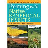 Farming With Native Beneficial Insects: Ecological Pest Control Solutions by Lee-Mader, Eric; Hopwood, Jennifer; Morandin, Lora; Vaughan, Mace; Black, Scott Hoffman, 9781612122830