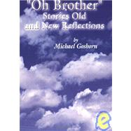Oh Brother : Stories Old and New Reflections by Goshorn, Michael, 9780805982831