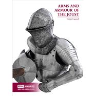 Arms and Armour of the Joust by Capwell, Tobias, 9780948092831
