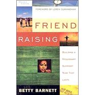 Friend Raising : Building a Missionary Support Team That Lasts by Barnett, Betty, 9781576582831