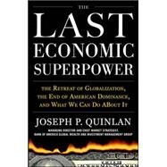 The Last Economic Superpower: The Retreat of Globalization, the End of American Dominance, and What We Can Do About It by Quinlan, Joseph P., 9780071742832