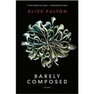 Barely Composed by Fulton, Alice, 9780393352832