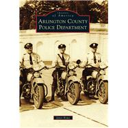 Arlington County Police Department by Rowe, Janet, 9781467122832