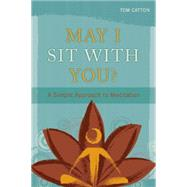 May I Sit With You?: A Simple Approach to Meditation by Catton, Tom, 9781937612832