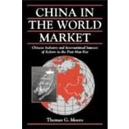 China in the World Market: Chinese Industry and International Sources of Reform in the Post-Mao Era by Thomas G. Moore, 9780521662833