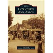 Downtown Ann Arbor by Smith, Patti; Hieftje, Mayor John, 9781467112833