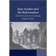 Jane Austen and the Reformation: Remembering the Sacred Landscape by Emerson Moore; Roger, 9781472432834