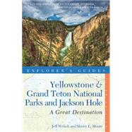 Explorer's Guide Yellowstone & Grand Teton National Parks and Jackson Hole: A Great Destination by Moore, Sherry L.; Welsch, Jeff, 9781581572834