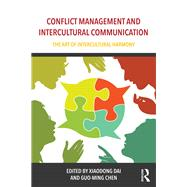 Conflict Management and Intercultural Communication: The art of intercultural harmony by Dai; Xiaodong, 9781138962835