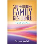 Strengthening Family Resilience, Third Edition by Walsh, Froma, 9781462522835