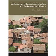 Archaeology of Domestic Architecture and the Human Use of Space by Steadman,Sharon R, 9781611322835