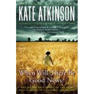When Will There Be Good News? by Atkinson, Kate, 9780316012836