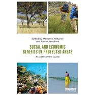 Social and Economic Benefits of Protected Areas: An Assessment Guide by Kettunen; Marianne, 9780415632836