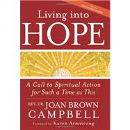 Living into Hope : A Call to Spiritual Action for Such a Time As This by Brown Campbell, Rev Dr Joan, 9781594732836