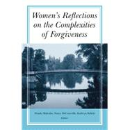 Women's Reflections on the Complexities of Forgiveness by Malcolm,Wanda, 9781138872837