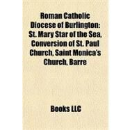 Roman Catholic Diocese of Burlington : St. Mary Star of the Sea, Conversion of St. Paul Church, Saint Monica's Church, Barre by , 9781157132837