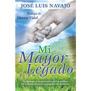 Mi mayor legado by Navajo, José Luis, 9781496402837