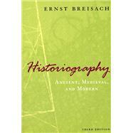 Historiography: Ancient, Medieval, & Modern by Breisach, Ernst, 9780226072838
