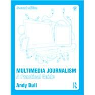 Multimedia Journalism: A Practical Guide by Bull; Andy, 9781138792838
