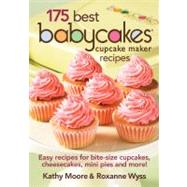 175 Best Babycakes Cupcake Maker Recipes by Moore, Kathy; Wyss, Roxanne, 9780778802839