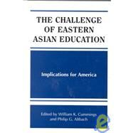 The Challenge of Eastern Asian Education: Implications for America by Cummings, William K.; Altbach, Philip G., 9780791432839