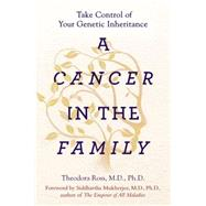 A Cancer in the Family by Ross, Theodora, M.D., Ph.D.; Mukherjee, Siddhartha, M.D., Ph.D., 9781101982839