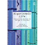 Algorithmic Life: Calculative Devices in the Age of Big Data by Amoore; Louise, 9781138852839