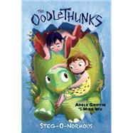 Stegonormous (The Oodlethunks, Book 2) by Griffin, Adele; Wu, Mike, 9780545732840